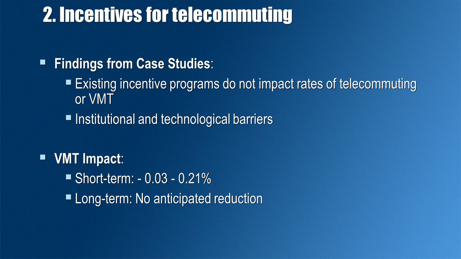 2. Incentives for telecommuting  Findings from Case Studies :  Existing incentive programs do not impact rates of telecommuting or VMT  Institution