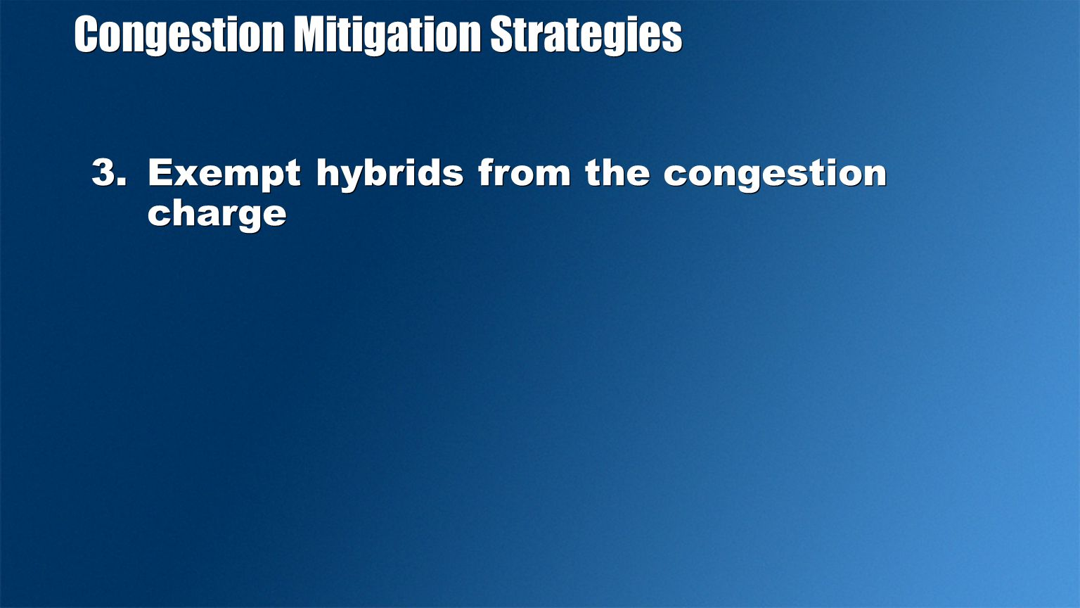 Congestion Mitigation Strategies 3.Exempt hybrids from the congestion charge