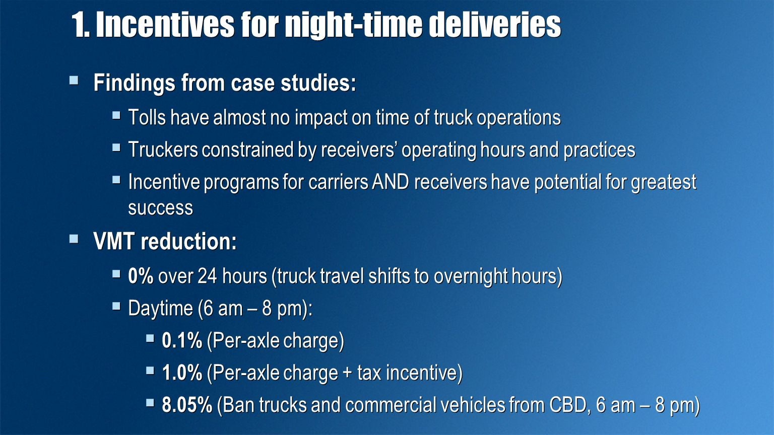 1. Incentives for night-time deliveries  Findings from case studies:  Tolls have almost no impact on time of truck operations  Truckers constrained