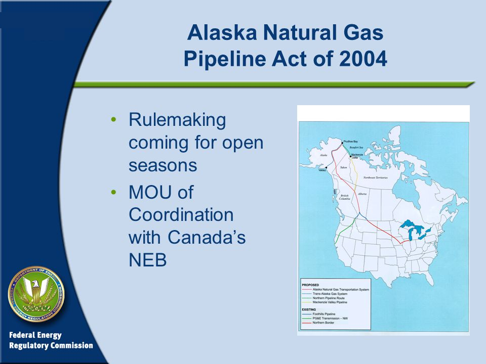 Alaska Natural Gas Pipeline Act of 2004 Rulemaking coming for open seasons MOU of Coordination with Canada's NEB