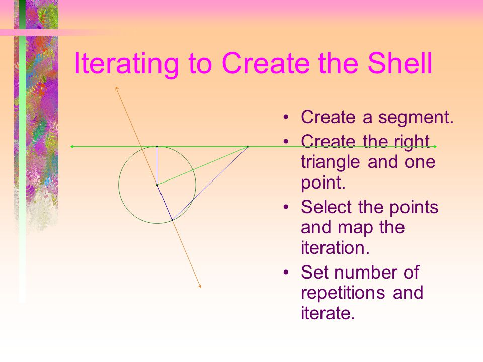Iterating to Create the Shell Create a segment. Create the right triangle and one point.