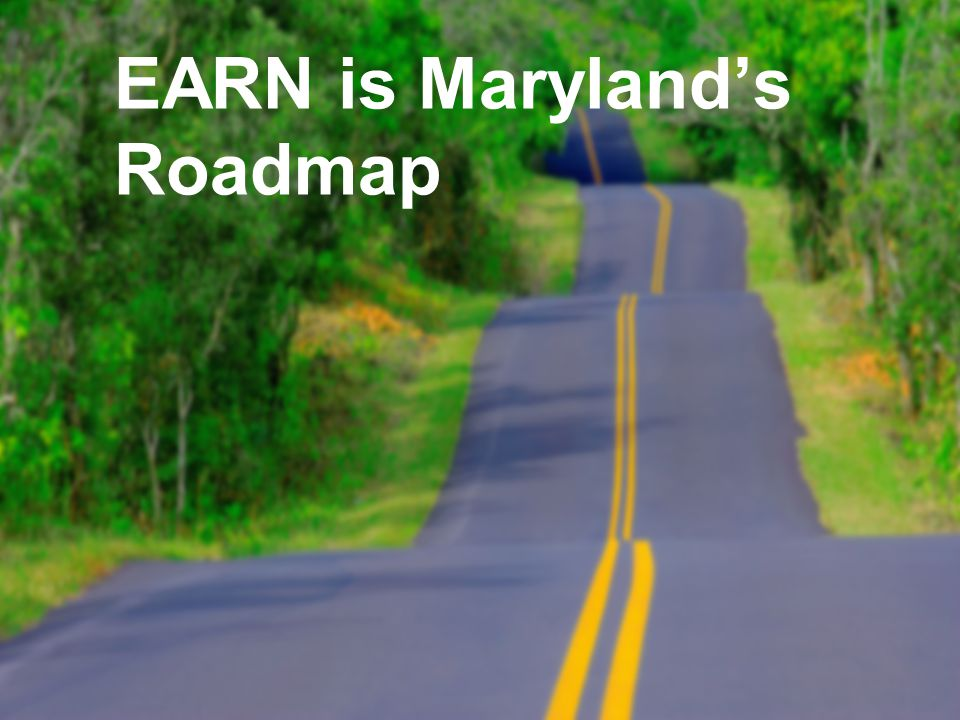 EARN is Maryland's Roadmap