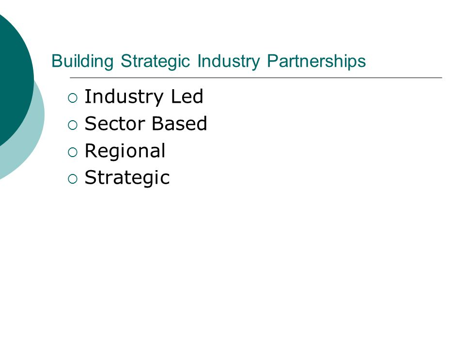 Building Strategic Industry Partnerships  Industry Led  Sector Based  Regional  Strategic