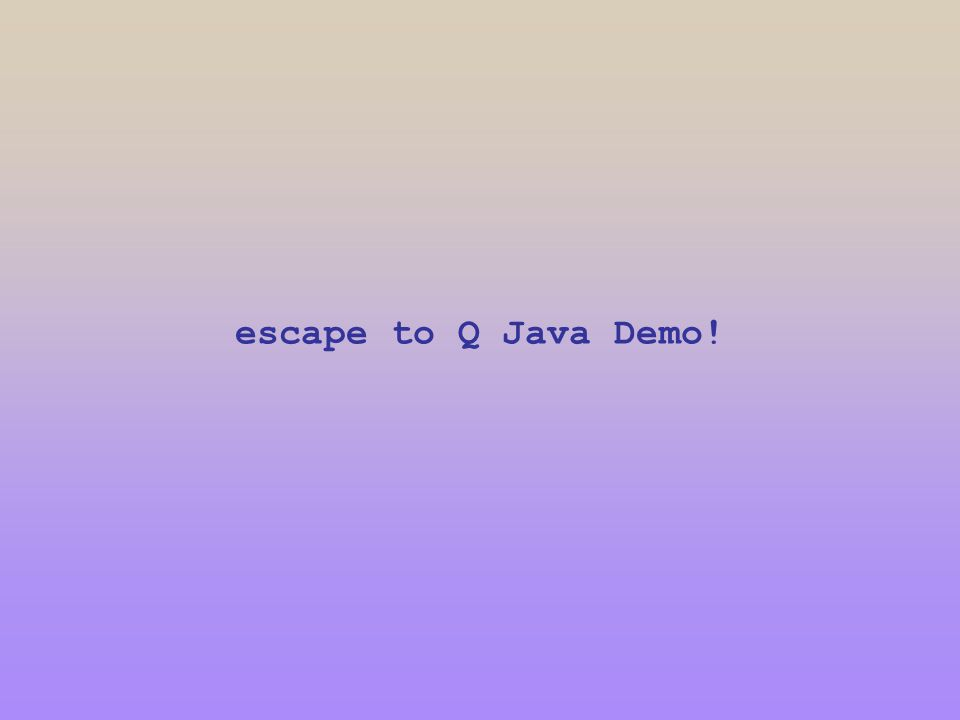 escape to Q Java Demo!