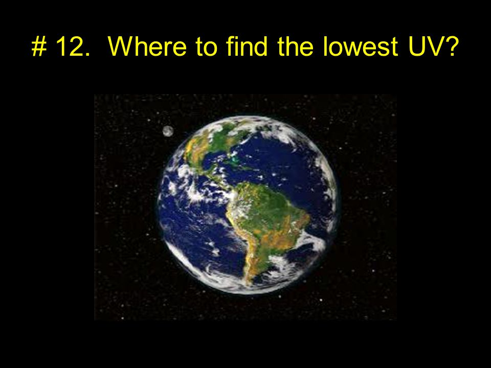 # 12. Where to find the lowest UV