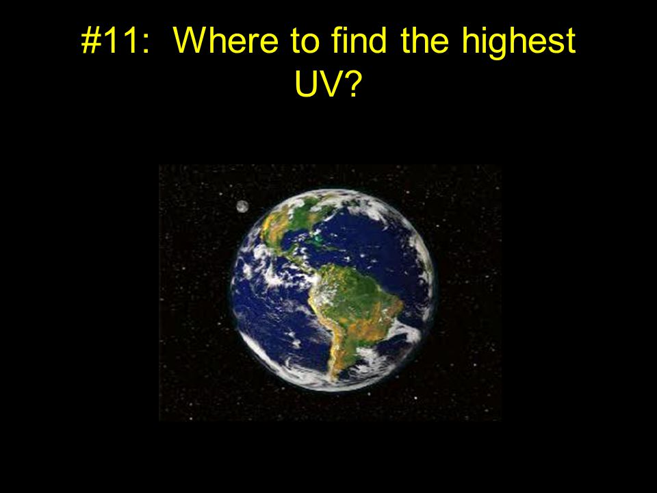 #11: Where to find the highest UV