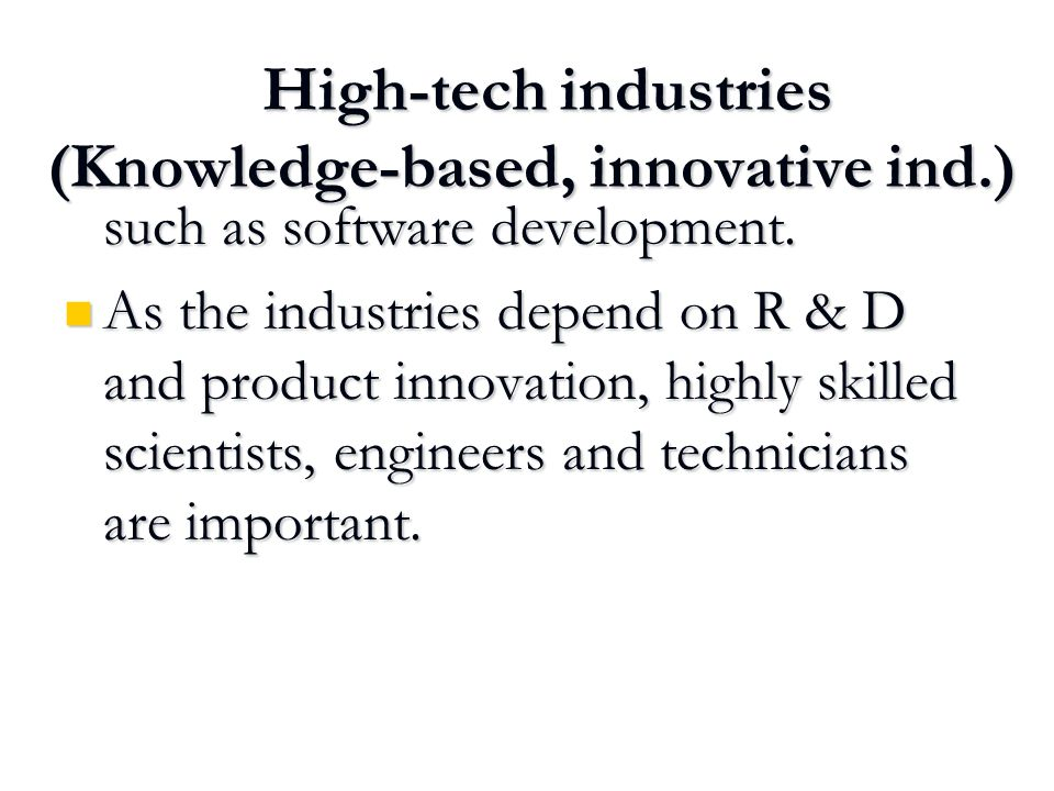 High-tech industries (Knowledge-based, innovative ind.) High-tech industries (Knowledge-based, innovative ind.) such as software development.