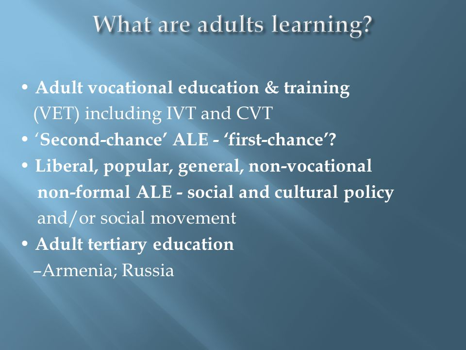 Adult vocational education & training (VET) including IVT and CVT ' Second-chance' ALE - 'first-chance'? Liberal, popular, general, non-vocational non