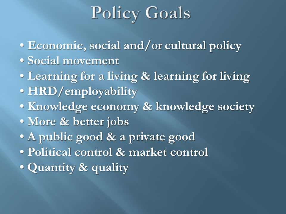 Economic, social and/or cultural policy Economic, social and/or cultural policy Social movement Social movement Learning for a living & learning for l
