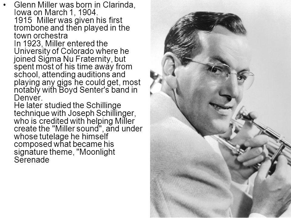 Glenn Miller was born in Clarinda, Iowa on March 1, 1904.