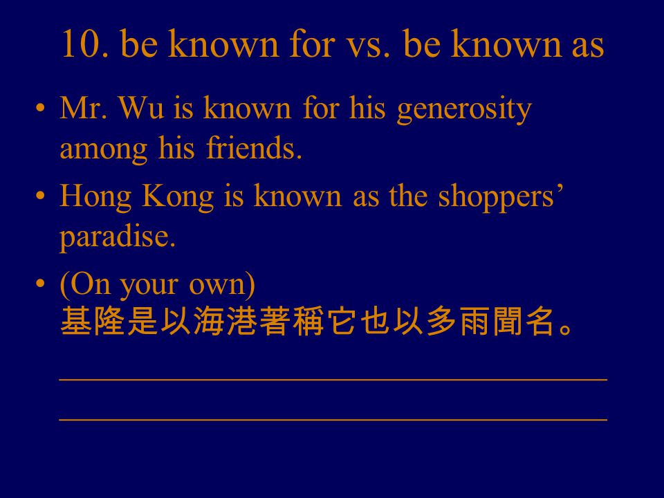 10. be known for vs. be known as Mr. Wu is known for his generosity among his friends.