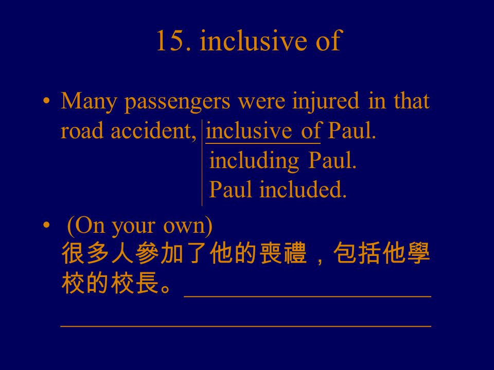 15. inclusive of Many passengers were injured in that road accident, inclusive of Paul.