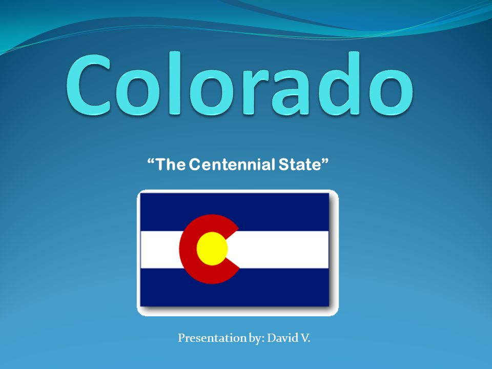 "Presentation by: David V. ""The Centennial State"""
