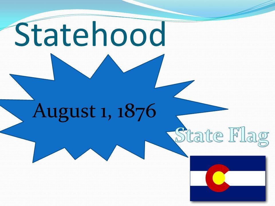 Statehood August 1, 1876