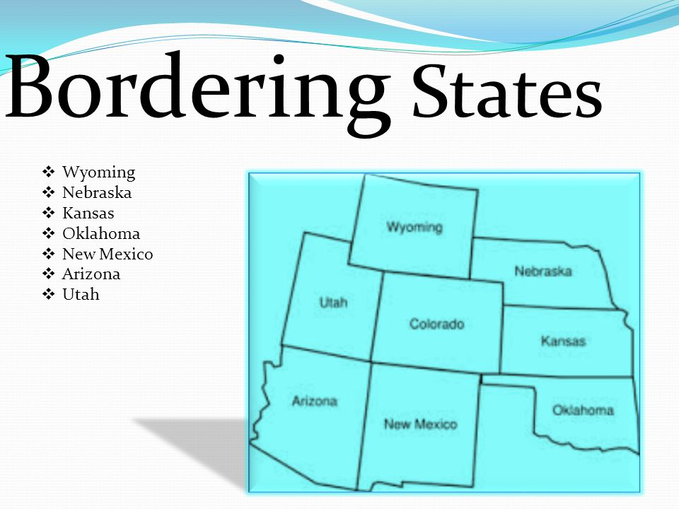 Bordering States  Wyoming  Nebraska  Kansas  Oklahoma  New Mexico  Arizona  Utah