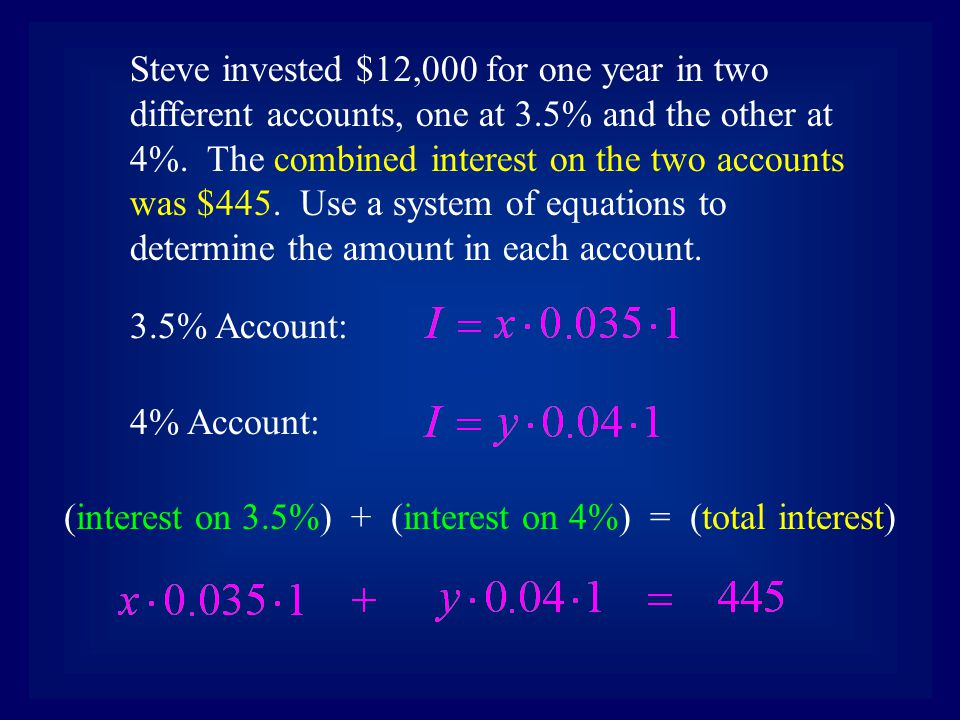 Steve invested $12,000 for one year in two different accounts, one at 3.5% and the other at 4%.