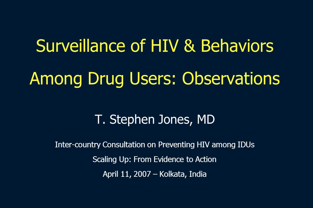 Surveillance of HIV & Behaviors Among Drug Users: Observations T.