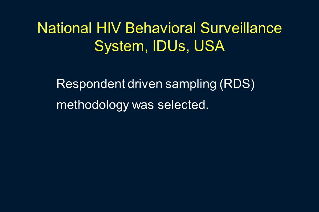 National HIV Behavioral Surveillance System, IDUs, USA Respondent driven sampling (RDS) methodology was selected.