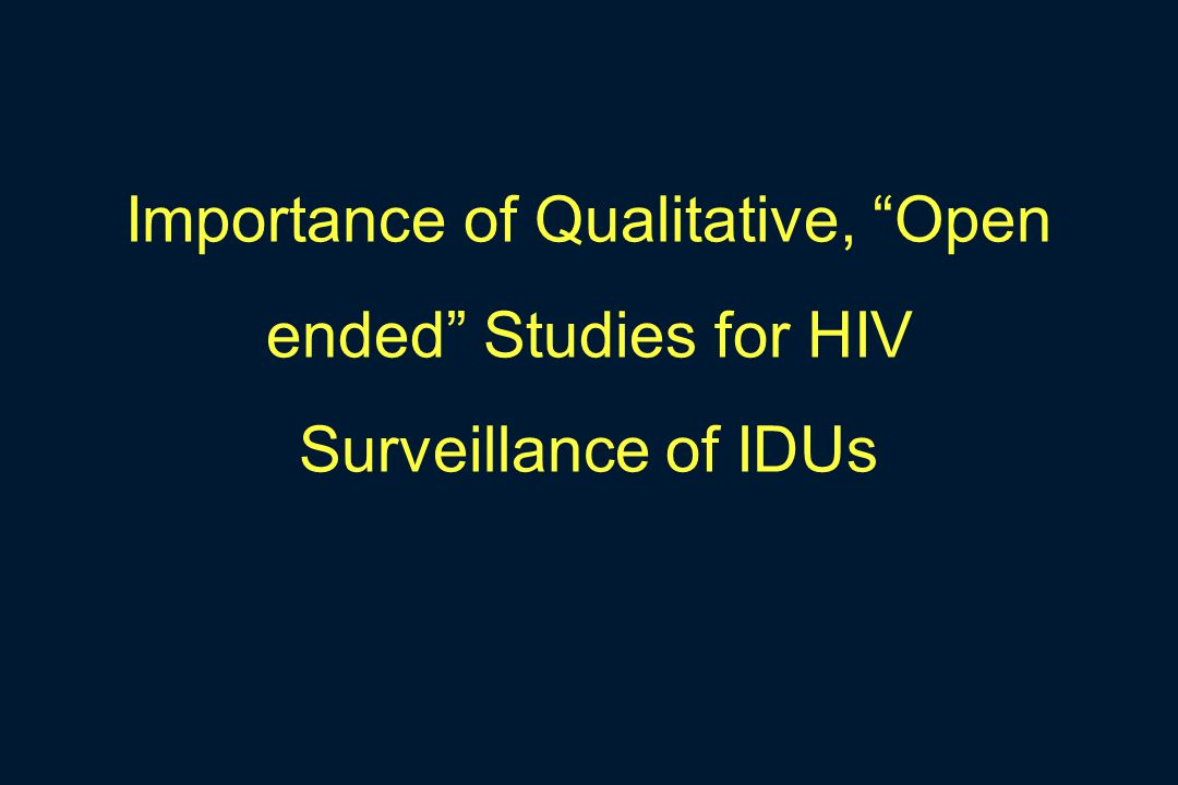 """Importance of Qualitative, """"Open ended"""" Studies for HIV Surveillance of IDUs"""