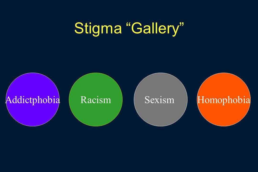 Stigma Gallery SexismRacismHomophobiaAddictphobia