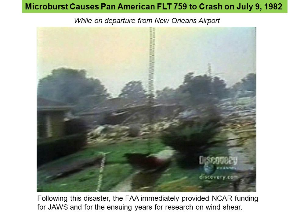 Microburst Causes Pan American FLT 759 to Crash on July 9, 1982 While on departure from New Orleans Airport Following this disaster, the FAA immediate