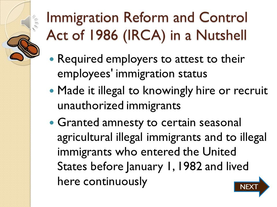 Biggest Policy Changes Since 1980 Immigration Reform and Control Act of 1986 (IRCA) Workforce Investment Act of 1998 (WIA) NEXT