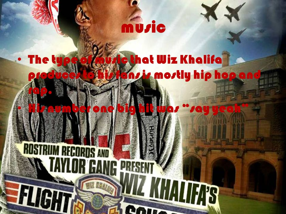 music The type of music that Wiz Khalifa produces to his fans is mostly hip hop and rap.