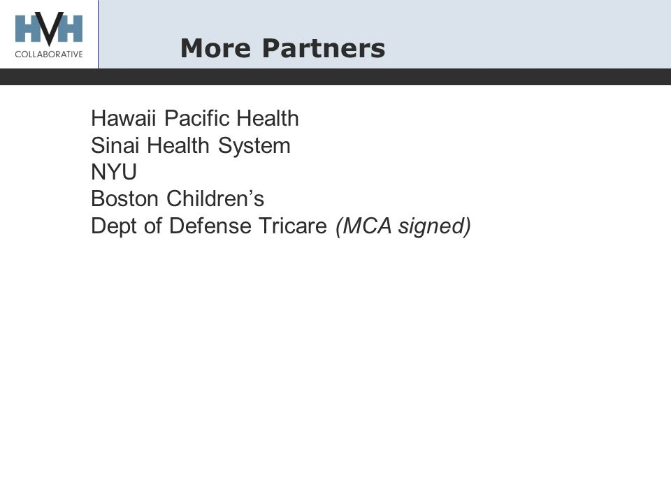 More Partners Hawaii Pacific Health Sinai Health System NYU Boston Children's Dept of Defense Tricare (MCA signed)