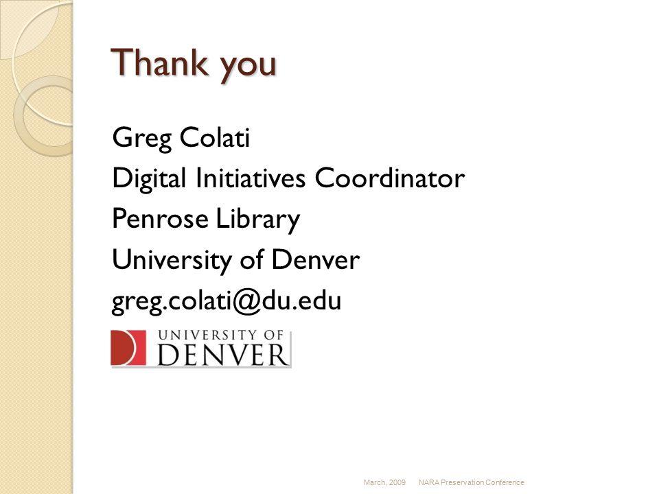 Thank you Greg Colati Digital Initiatives Coordinator Penrose Library University of Denver greg.colati@du.edu March, 2009NARA Preservation Conference