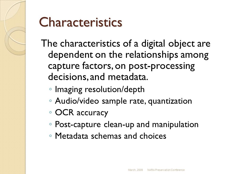 Characteristics The characteristics of a digital object are dependent on the relationships among capture factors, on post-processing decisions, and metadata.