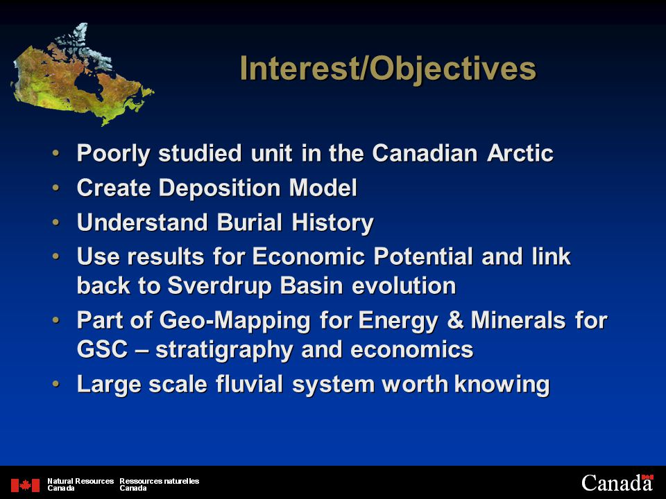 Interest/Objectives Poorly studied unit in the Canadian Arctic Create Deposition Model Understand Burial History Use results for Economic Potential and link back to Sverdrup Basin evolution Part of Geo-Mapping for Energy & Minerals for GSC – stratigraphy and economics Large scale fluvial system worth knowing Poorly studied unit in the Canadian Arctic Create Deposition Model Understand Burial History Use results for Economic Potential and link back to Sverdrup Basin evolution Part of Geo-Mapping for Energy & Minerals for GSC – stratigraphy and economics Large scale fluvial system worth knowing