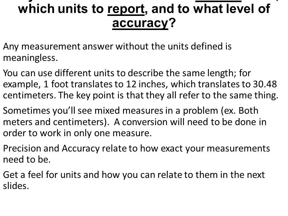 Why do I need to know how to convert units, which units to report, and to what level of accuracy? Any measurement answer without the units defined is