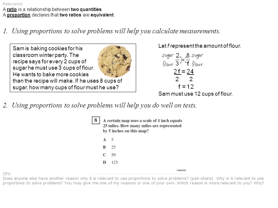 1. Using proportions to solve problems will help you calculate measurements.