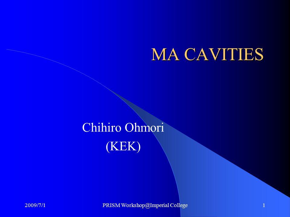 MA CAVITIES Chihiro Ohmori (KEK) 2009/7/1PRISM Workshop@Imperial College1