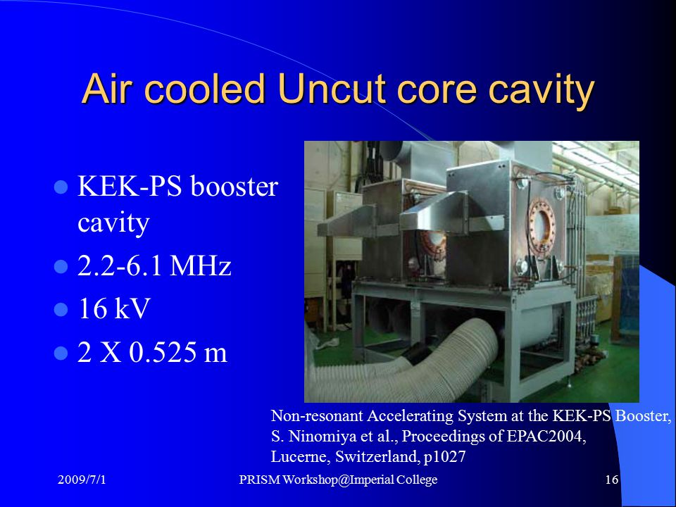 Air cooled Uncut core cavity KEK-PS booster cavity 2.2-6.1 MHz 16 kV 2 X 0.525 m Non-resonant Accelerating System at the KEK-PS Booster, S.