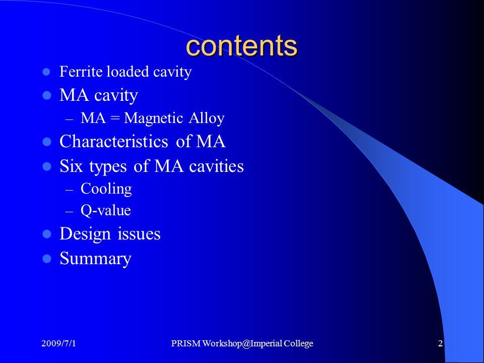 contents Ferrite loaded cavity MA cavity – MA = Magnetic Alloy Characteristics of MA Six types of MA cavities – Cooling – Q-value Design issues Summar