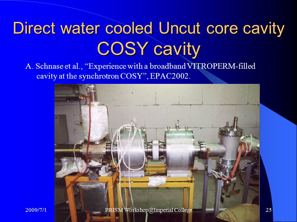 """Direct water cooled Uncut core cavity COSY cavity A. Schnase et al., """"Experience with a broadband VITROPERM-filled cavity at the synchrotron COSY"""", EP"""