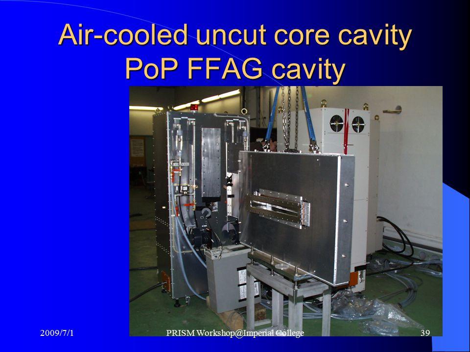 Air-cooled uncut core cavity PoP FFAG cavity 2009/7/1PRISM Workshop@Imperial College39