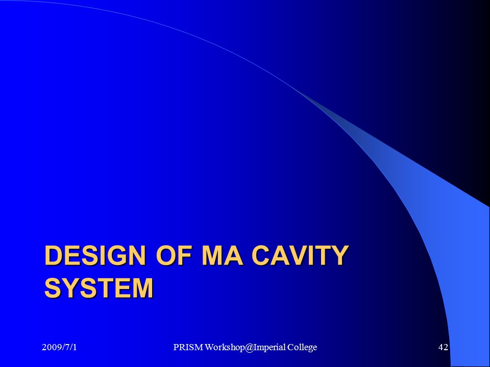 DESIGN OF MA CAVITY SYSTEM 2009/7/1PRISM Workshop@Imperial College42
