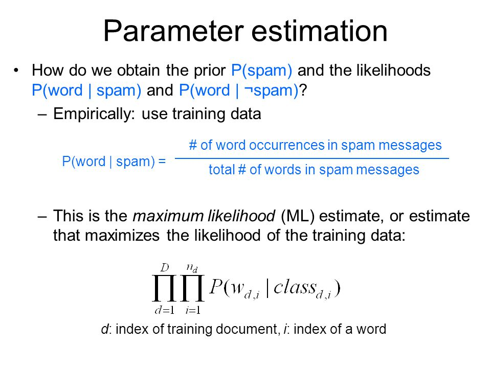 Parameter estimation How do we obtain the prior P(spam) and the likelihoods P(word | spam) and P(word | ¬spam).