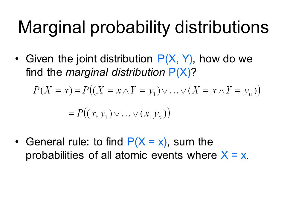 Marginal probability distributions Given the joint distribution P(X, Y), how do we find the marginal distribution P(X).