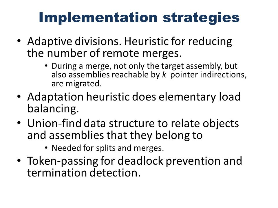 Implementation strategies Adaptive divisions. Heuristic for reducing the number of remote merges.
