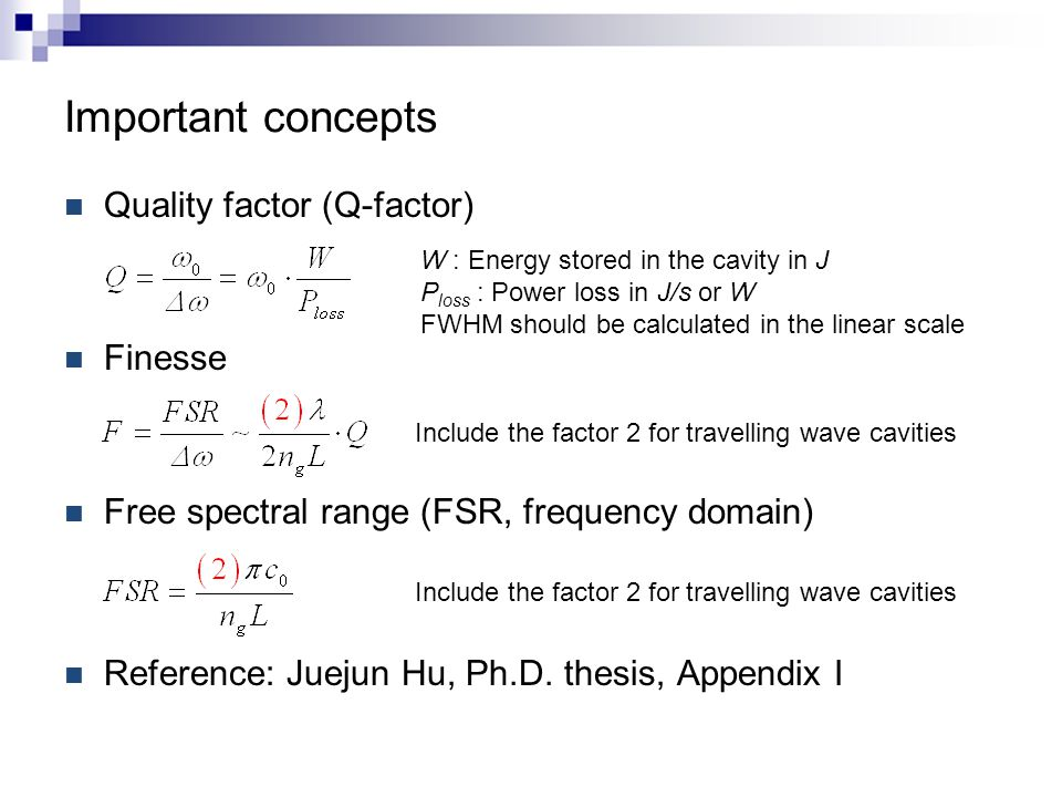 Important concepts Quality factor (Q-factor) Finesse Free spectral range (FSR, frequency domain) Reference: Juejun Hu, Ph.D. thesis, Appendix I W : En
