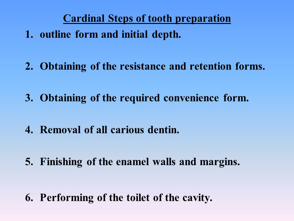 Cardinal Steps of tooth preparation 1.outline form and initial depth. 2.Obtaining of the resistance and retention forms. 3.Obtaining of the required c