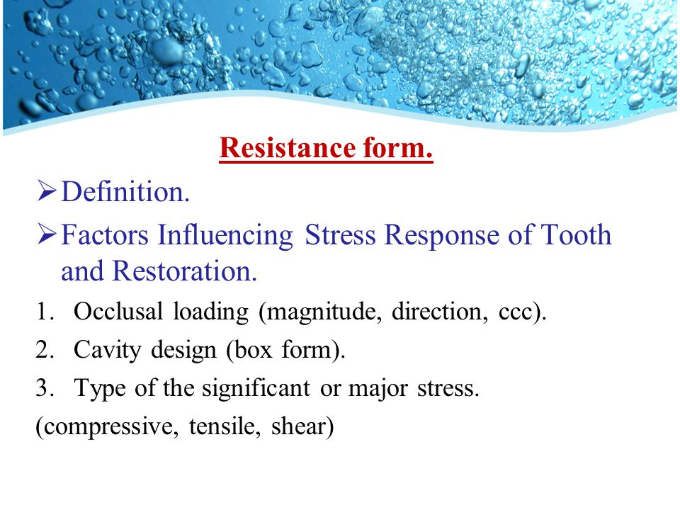 Resistance form.  Definition.  Factors Influencing Stress Response of Tooth and Restoration. 1.Occlusal loading (magnitude, direction, ccc). 2.Cavit