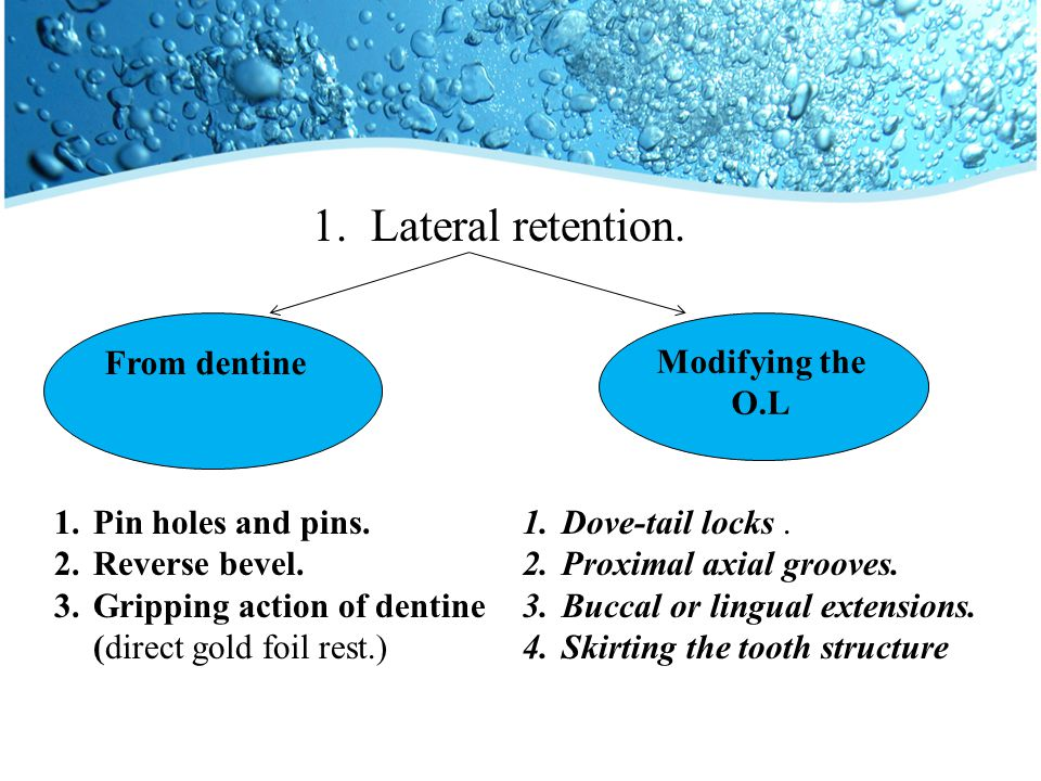 1.Lateral retention. From dentine Modifying the O.L 1.Pin holes and pins.
