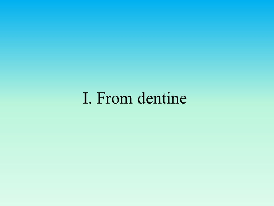 I. From dentine