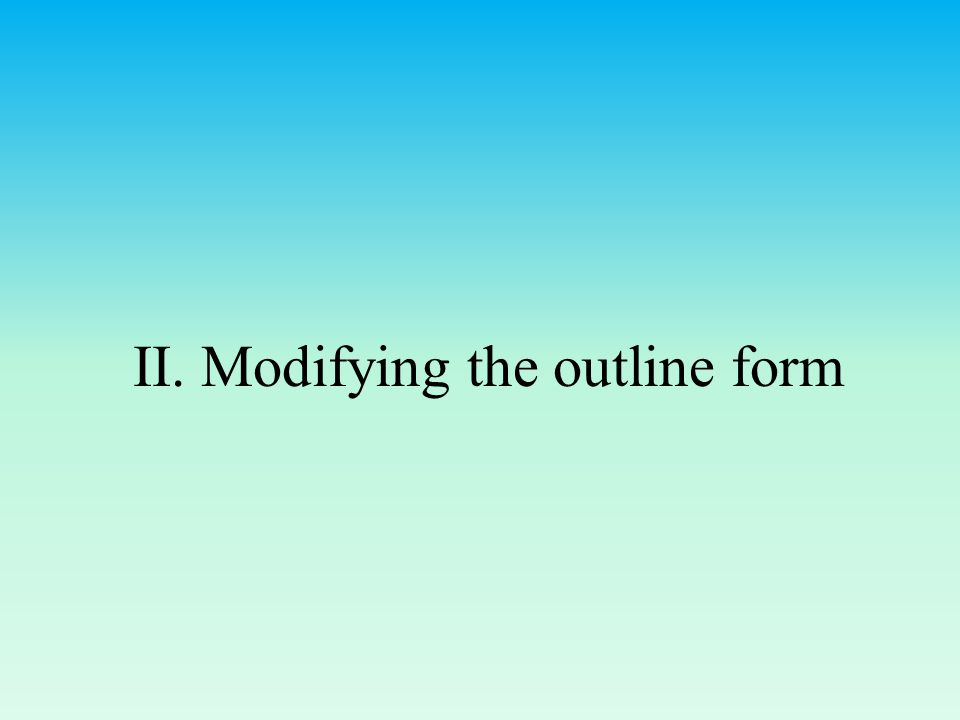 II. Modifying the outline form