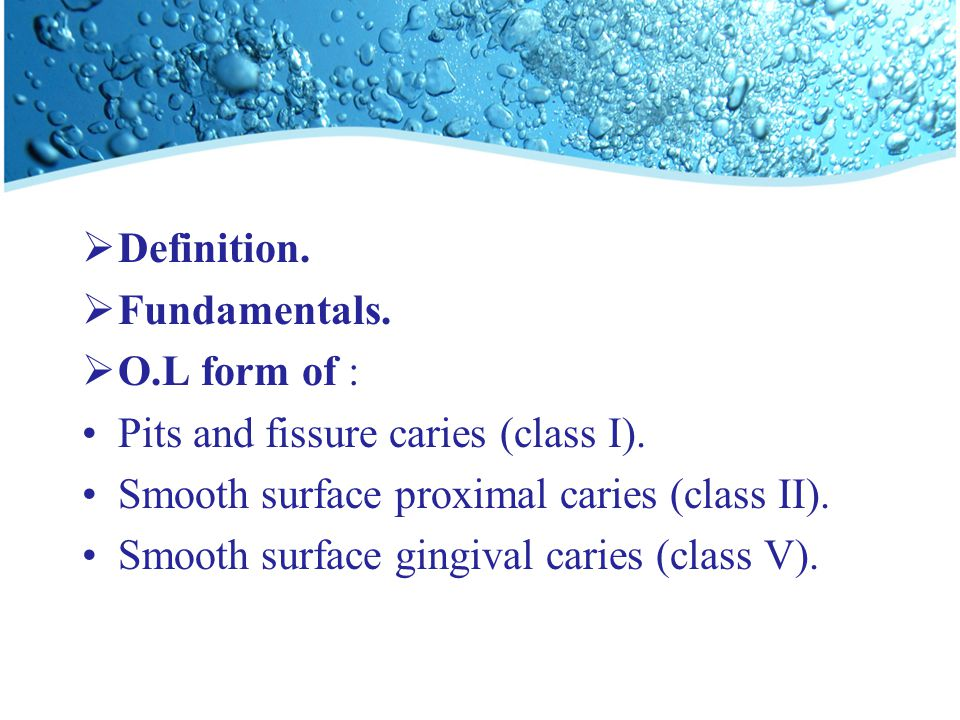  Definition.  Fundamentals.  O.L form of : Pits and fissure caries (class I).