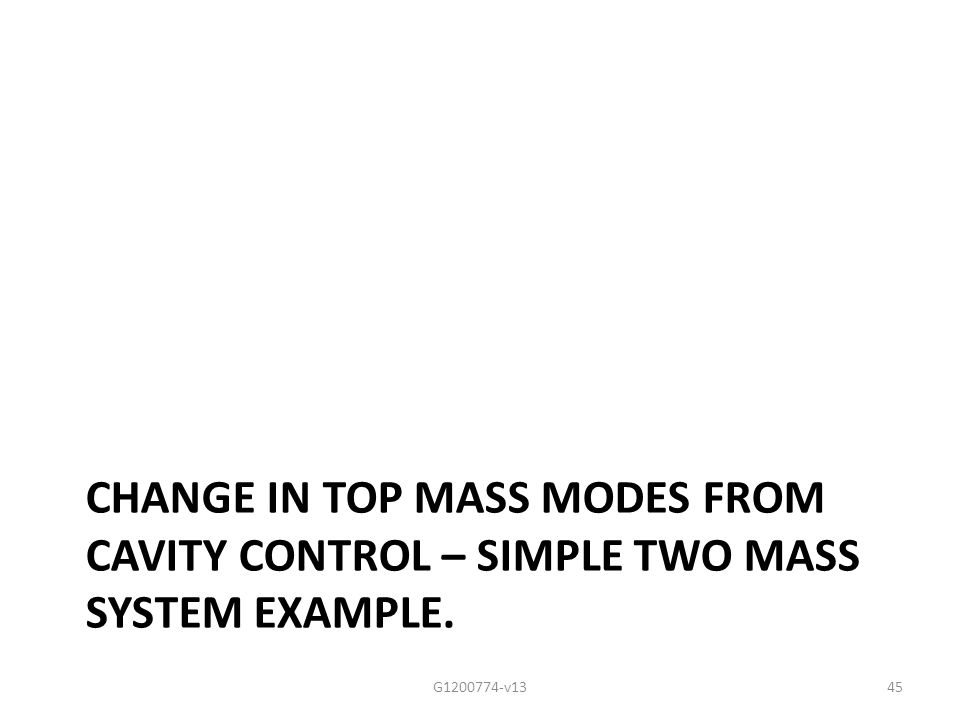 CHANGE IN TOP MASS MODES FROM CAVITY CONTROL – SIMPLE TWO MASS SYSTEM EXAMPLE. G1200774-v1345